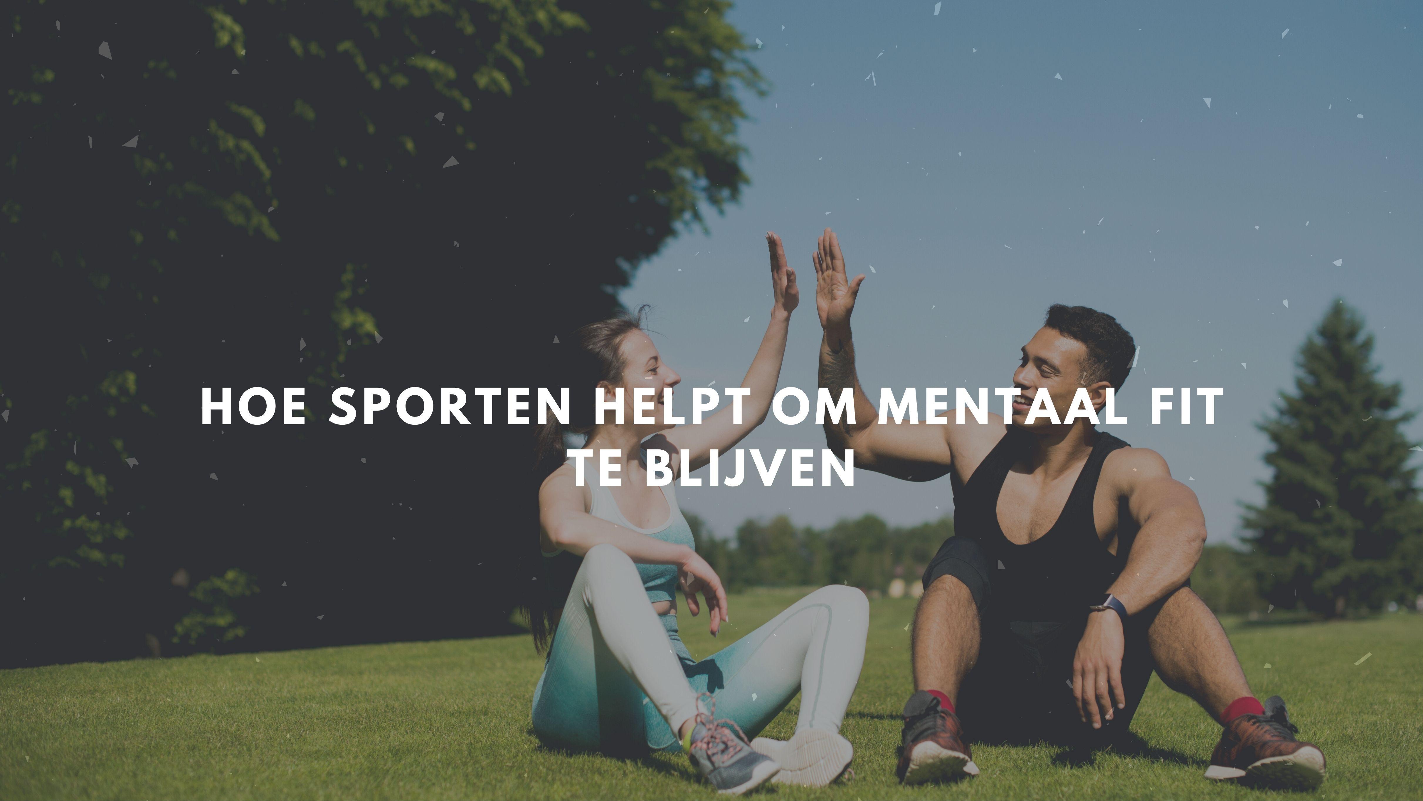 Hoe sporten helpt om mentaal fit te blijven